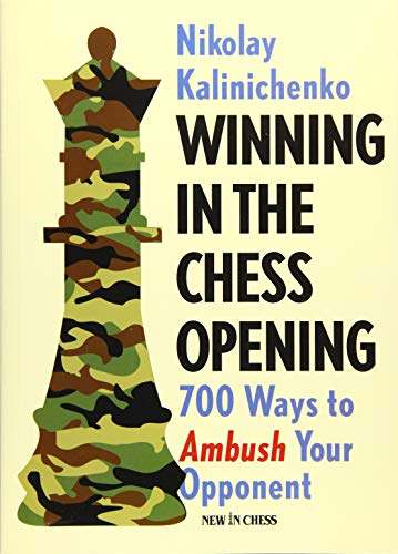 Winning in the Chess Opening: 700 Ways to Ambush Your Opponent (Best Opening Chess Moves)