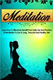 Meditation: Learn How To Effectively Benefit From Daily Use And Practice Of Meditation To Live A Long, Peaceful, And Healthy Life (Meditation for ... Mindfulness, Mindfulness meditation)
