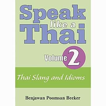 Speak Like A Thai Vol 2 Thai Slang And Idioms By Benjawan