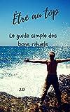 ?tre au top le guide simple des bons rituels d?veloppement personnel french edition