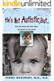 He's Not Autistic But...: How We Pulled Our Son From the Mouth of the Abyss...