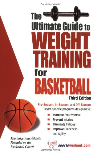 The Ultimate Guide to Weight Training for Basketball (Ultimate Guide to Weight Training for Sports) (Ultimate Guide to Weight Training for Basketball) … Guide to Weight Training for Basketball)