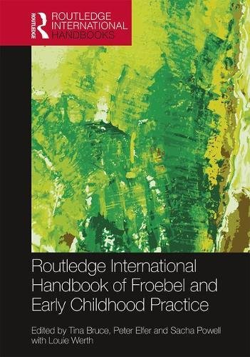 The Routledge International Handbook of Froebel and Early Childhood Practice: Re-articulating Research and Policy (Routledge International Handbooks of Education)