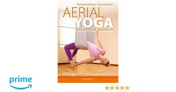 Aerial Yoga: Schwerelos glücklich: Grundlagen und Übungen ...
