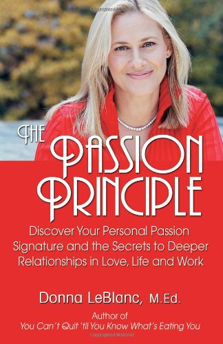 The Passion Principle: Discover Your Personal Passion Signature and the Secrets to Deeper Relationships