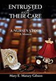 img - for Entrusted With Their Care, A Nurse's Story: A Memoir book / textbook / text book