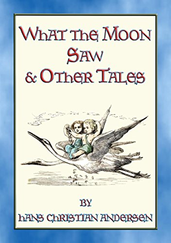 (WHAT THE MOON SAW AND OTHER TALES - 45 stories from the pen of H C Andersen)