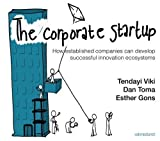 """The Corporate Startup - How Established Companies Can Develop Successful Innovation Ecosystems"" av Tendayi Viki"