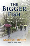 The Bigger Fish: Two Girls, One Guy, Some Choices