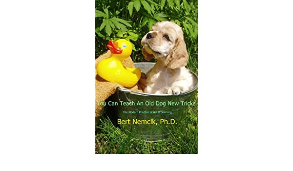 Amazon you can teach an old dog new tricks the psychology amazon you can teach an old dog new tricks the psychology of adult learning ebook bert nemcik kindle store fandeluxe Epub