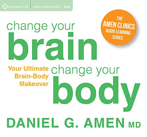 Change Your Brain, Change Your Body: Your Ultimate Brain-Body Makeover (The Amen Clinics Audio Learning) by SOUNDS TRUE RECORDS