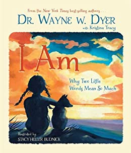 I Am: Why Two Little Words Mean So Much by [Dyer, Wayne W., Tracy, Kristina]