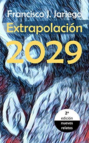 Extrapolación 2029: Futuros sin filtro (segunda edición) (Spanish Edition) by [