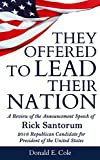 They Offered to Lead Their Nation is a book series of reviews of the announcement speeches of Republican candidates for President of the United States. An announcement speech reveals the major platform of a candidate and why he or she has chosen to t...