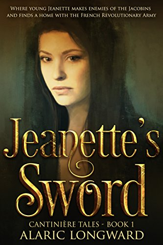 Jeanette's Sword: Story of Napoleonic Wars (The Soldier and the Spy Chronicles, Tales of Historical Adventure and Romance - Book 1)