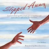 Slipped Away: A memoir about a gentle soul who gave so much love and joy to others in spite of his own depression. by Jean Mellano (2015-10-26)