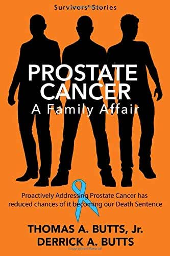 Prostate Cancer: A Family Affair: Proactively Addressing Prostate Cancer  Has Reduced Our Chances of it Becoming  Our Death Sentence