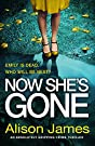 Now She's Gone: An absolutely gripp...