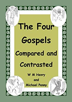 The Four Gospels: Compares and Contrasted by [Henry, W M, Penny, Michael]