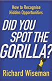Did You Spot the Gorilla?: How to Recognise the Hidden Opportunities in Your ...