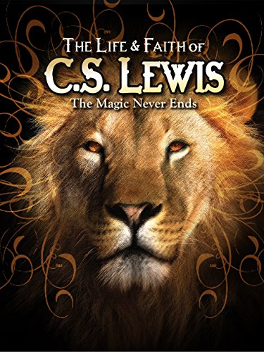 The Life & Faith of C.S. Lewis - The Magic Never Ends