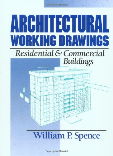Architectural Working Drawings: Residential and Commercial Buildings (The Professional Practice Of Architectural Working Drawings)