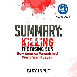 Summary of Killing the Rising Sun: How America Vanquished World War II Japan