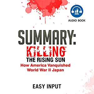 Summary of Killing the Rising Sun: How America Vanquished World War II Japan Audiobook