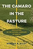 The Camaro in the Pasture : Speculations on the Cultural Landscape of America, Riley, Robert B., 0813937159