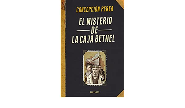 Amazon.com: El misterio de la Caja Bethel (Spanish Edition) eBook: Concepción Perea: Kindle Store