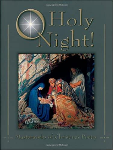 O Holy Night!: Masterworks of Christmas Poetry