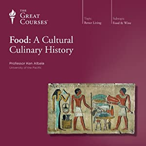 Food: A Cultural Culinary History Lecture by Ken Albala, The Great Courses Narrated by Ken Albala