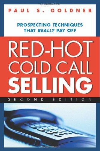 Red-Hot Cold Call Selling: Prospecting Techniques That Really Pay Off:2nd (Second) edition ebook