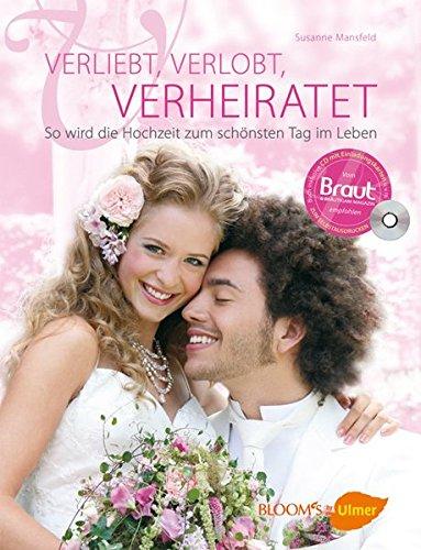 Verliebt, verlobt, verheiratet: So wird die Hochzeit zum schönsten Tag im Leben (BLOOM's by Ulmer)