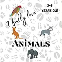 I fully love Animals 3-8 years old: [Square format 21x21cm | 30 pages] [Wildlife book] Children's book for children. Discover animals, animals of the ... friend, beautiful photo, Share happiness