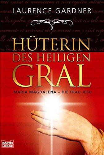Hüterin des Heiligen Gral: Maria Magdalena - die Frau Jesu (Sachbuch. Bastei Lübbe Taschenbücher)