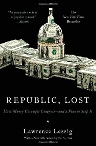 Republic, Lost: How Money Corrupts Congress - and a Plan to Stop It by Lawrence Lessig (4-Oct-2012) Paperback
