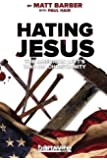 Hating Jesus: The American Left's War on Christianity