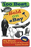 The 100 Best Things I ve Sold on eBay: My Story by The Queen of Auctions (The 100 Best Things I Ve Sold, 1)