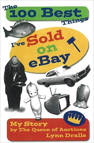 The 100 Best Things I Ve Sold On Ebay My Story By The Queen Of Auctions The 100 Best Things I Ve Sold 1 Dralle Lynn 9780967440460 Amazon Com Books