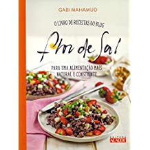 Flor de Sal. O Livro de Receitas do Blog Para uma Alimentação Mais Natural e Consciente