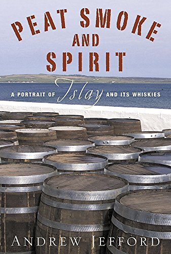Peat Smoke and Spirit by Andrew Jefford