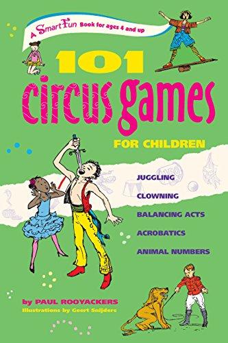 101 Circus Games for Children: Juggling  Clowning  Balancing Acts  Acrobatics  Animal Numbers (SmartFun Activity Books)