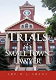 Trials of a Small Town Lawyer, Ervin E. Grant, 1453595600