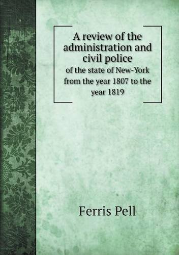 Download A review of the administration and civil police of the state of New-York from the year 1807 to the year 1819 pdf epub