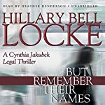 But Remember Their Names: A Cynthia Jakubek Legal Thriller | Hillary Bell Locke