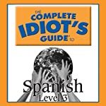 The Complete Idiot's Guide to Spanish, Level 3 |  Linguistics Team