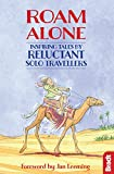 Roam Alone: Inspiring tales by reluctant solo travellers (Bradt Travel Guides (Travel Literature))