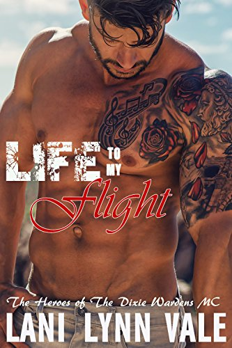 Life To My Flight (The Heroes of The Dixie Wardens MC Book 5) (Want To Get Back With My Ex)