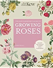 The Kew Gardener's Guide to Growing Roses: The Art and Science to grow with confidence